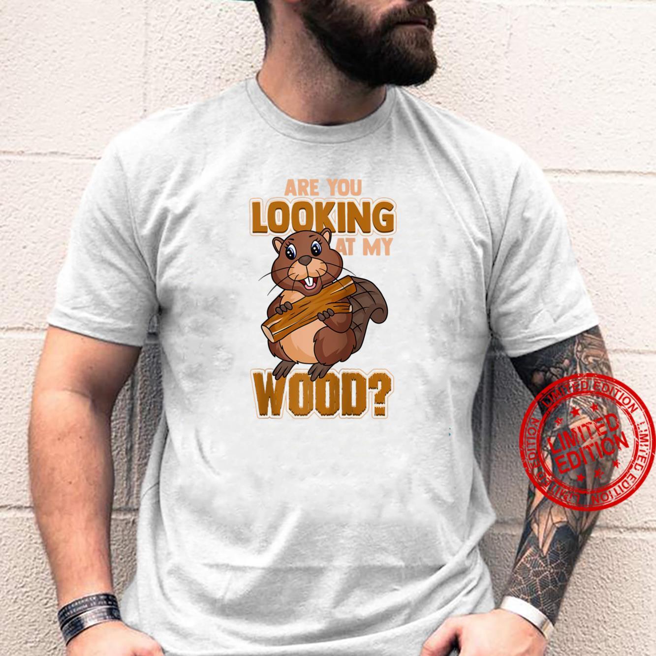 Beaver Are You Looking At My Wood Beaver Shirt