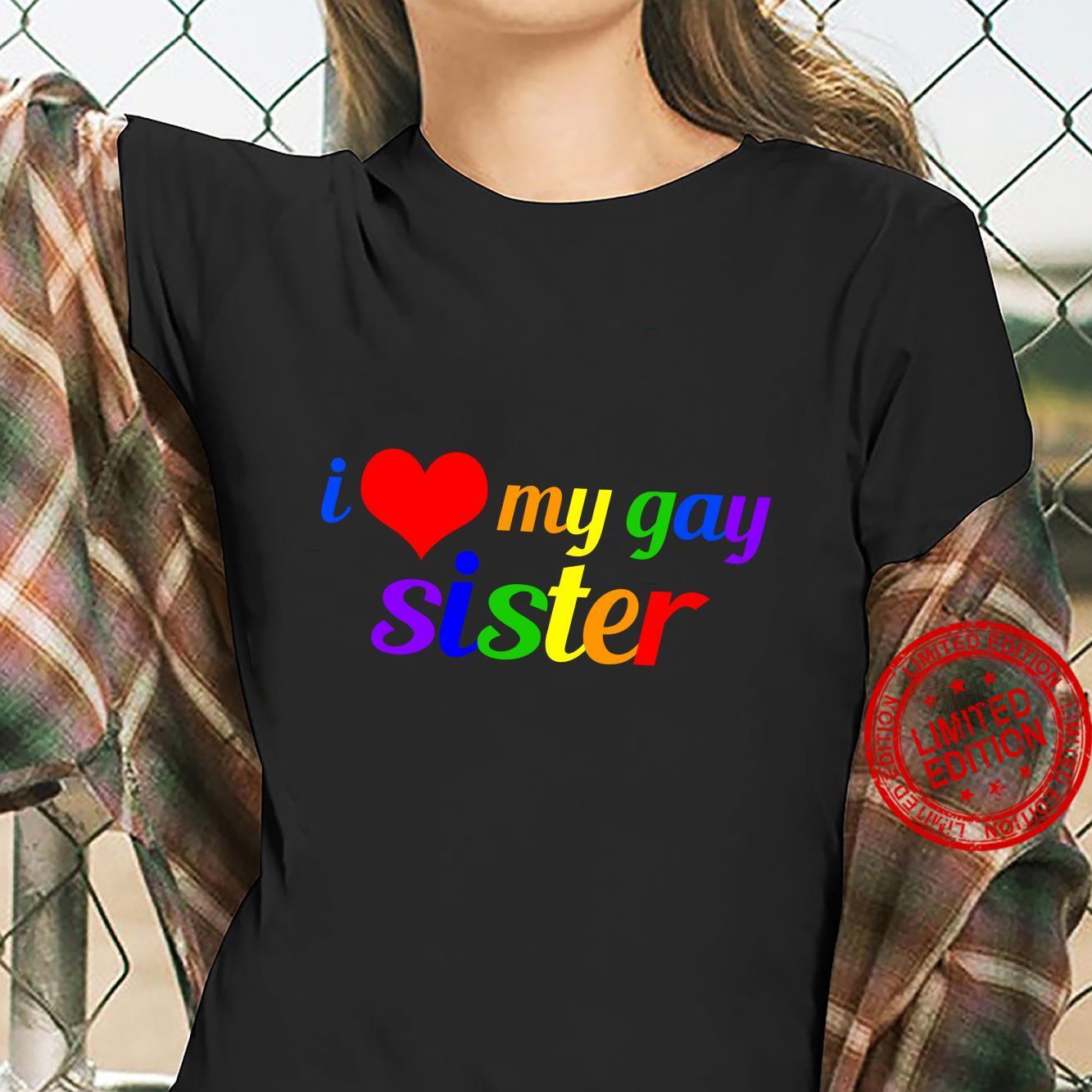 I Love My Gay Sister Sibling Pride Rainbow Writing Shirt ladies tee