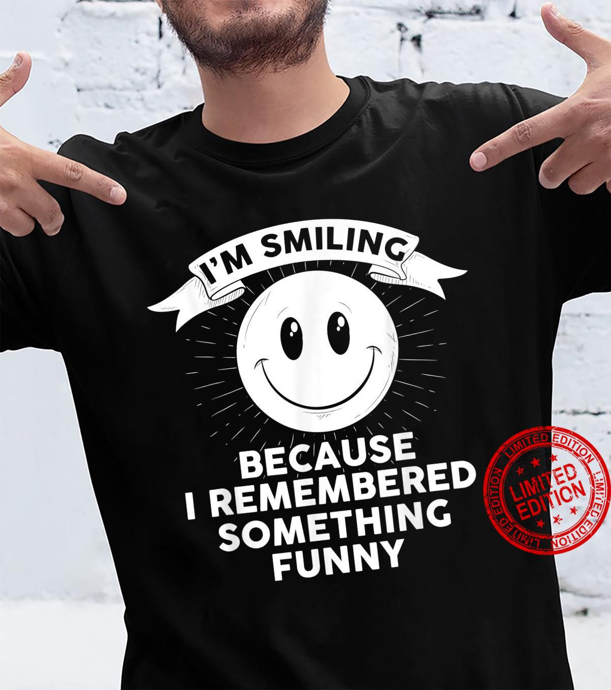 Positive Attitude Smiling Because Remembered Something Shirt