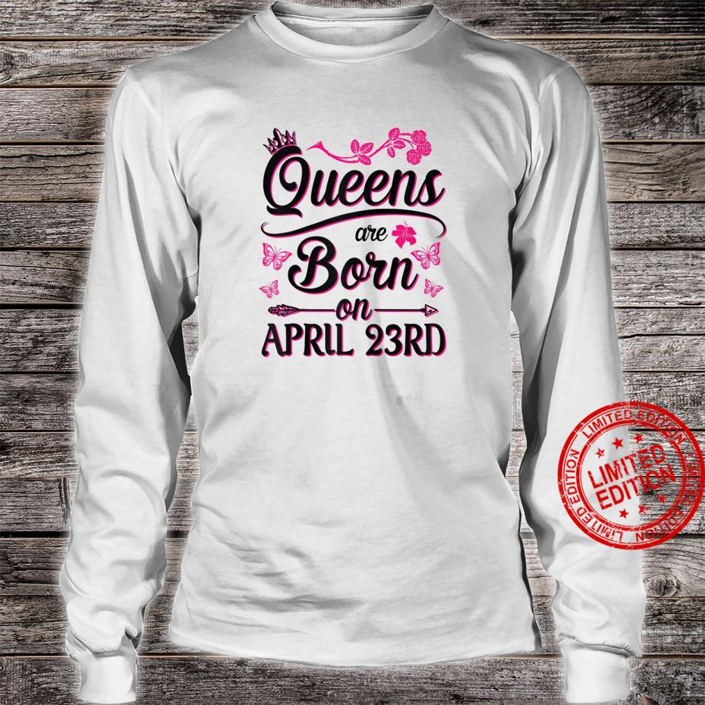 Queens Are Born On April 23rd Happy Birthday To Me You Mommy Shirt long sleeved