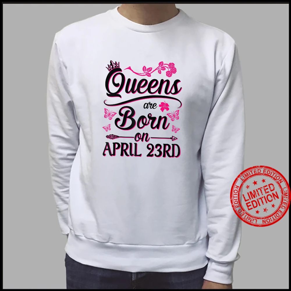 Queens Are Born On April 23rd Happy Birthday To Me You Mommy Shirt sweater