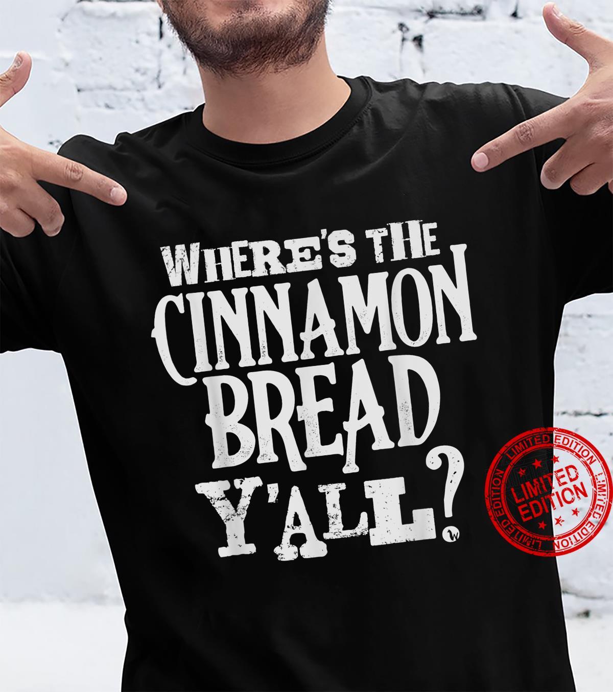 Where's The Cinnamon Bread Y'all Country Theme Park Fun Shirt