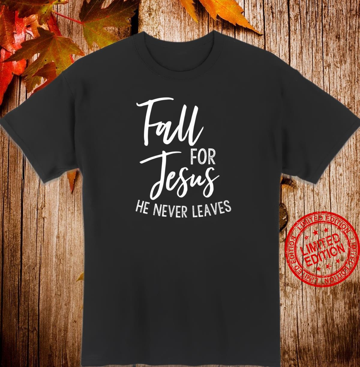 Fall For Jesus He Never Leaves Cute Autumn Christian Shirt
