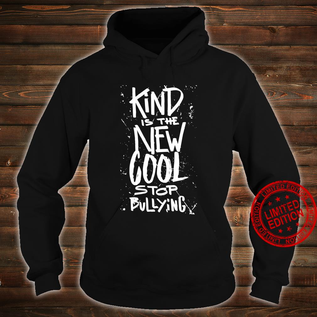 Kind is the new cool stop bullying anti bully quote Shirt hoodie