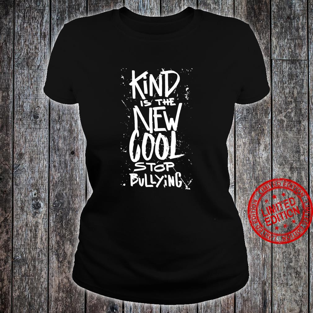 Kind is the new cool stop bullying anti bully quote Shirt ladies tee