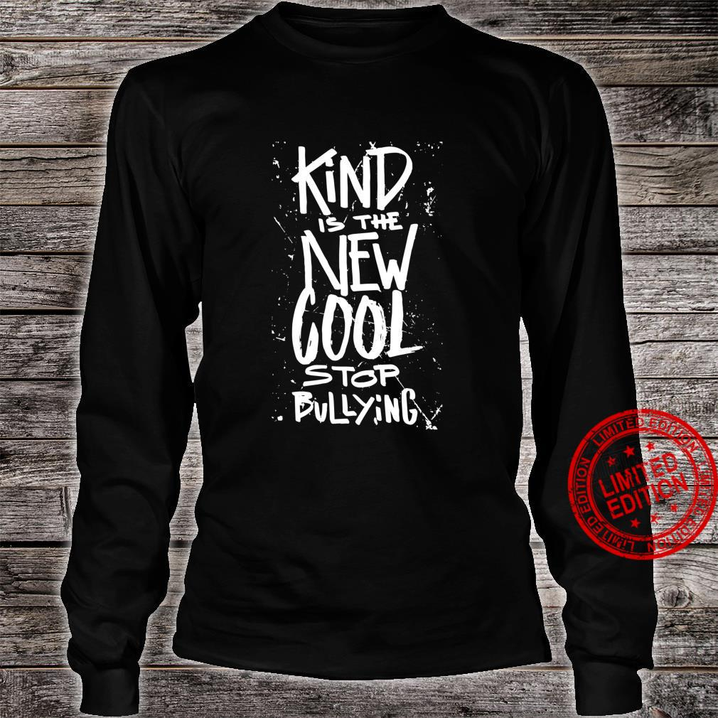 Kind is the new cool stop bullying anti bully quote Shirt long sleeved