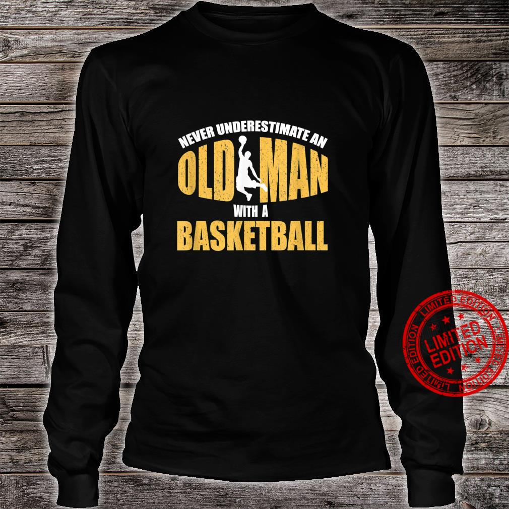 Never Underestimate Old Man With a Basketball Player Shirt long sleeved
