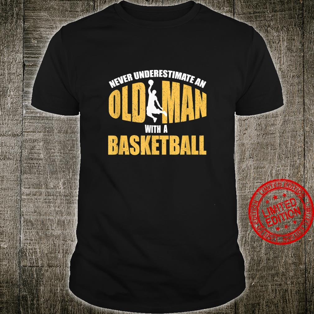 Never Underestimate Old Man With a Basketball Player Shirt