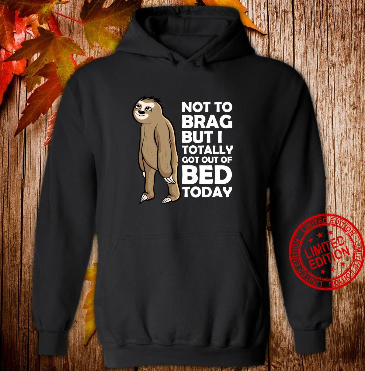 Not To Brag But I Totally Got Out Of Bed Today Sloth Shirt hoodie