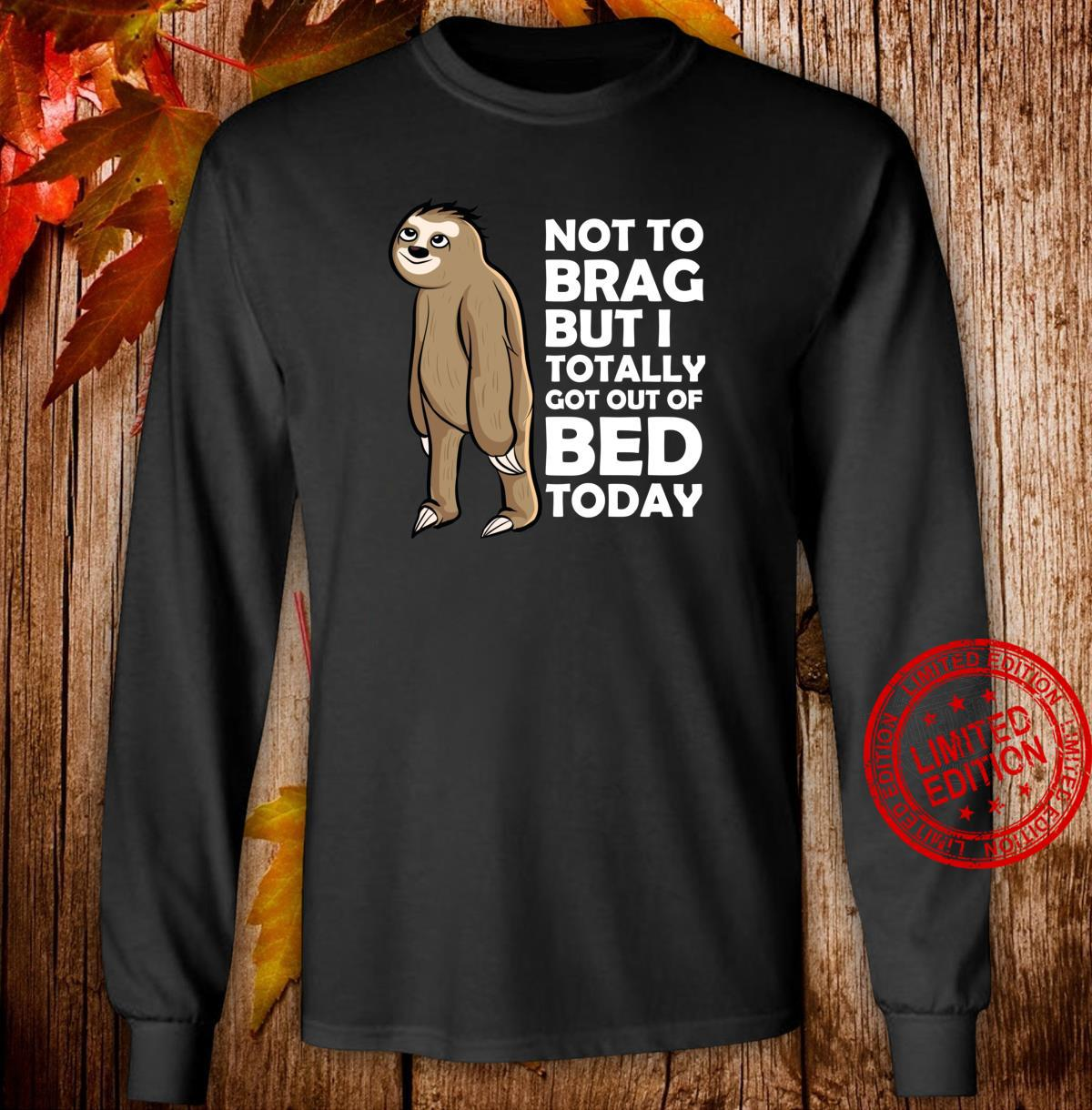 Not To Brag But I Totally Got Out Of Bed Today Sloth Shirt long sleeved